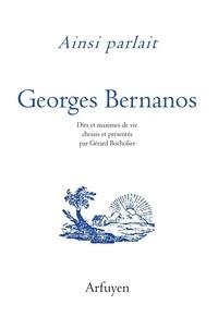 Téléchargez les meilleures ventes ebooks Ainsi parlait Georges Bernanos  - Dits et maximes de vie 9782845902893 par Gérard Bocholier