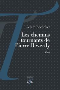 Gérard Bocholier - Les chemins tournants de Pierre Reverdy.
