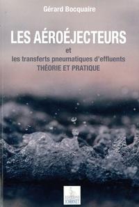 Gérard Bocquaire - Les aéroéjecteurs et les transferts pneumatiques d'effluents - Théorie et pratique.