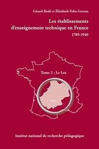 Gérard Bodé et Elisabeth Foltz-Gaveau - Les établissements d'enseignement technique en France 1789-1940 - Tome 2, Le Lot.