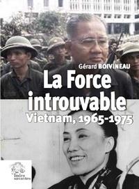 Gérard Boivineau - La force introuvable - Vietnam, 1965-1975.