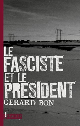 Gérard Bon - Le fasciste et le Président.