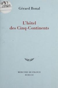 Gérard Bonal - L'hôtel des Cinq-continents.