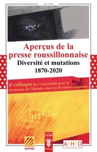 Gérard Bonet et Marie Landelle - Aperçus de la presse roussillonnaise - Diversité et mutations 1870-2020. Histoire des journaux, études de presse, témoignages.
