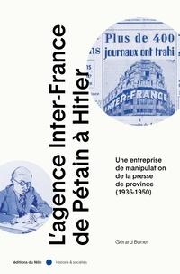 Gérard Bonet - L'Agence Inter-France de Pétain à Hitler - Une entreprise de manipulation de la presse de province (1936-1950).