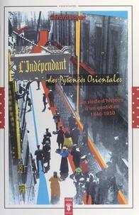 Gérard Bonet et Pierre Albert - L'Indépendant des Pyrénées-Orientales - Un siècle d'histoire d'un quotidien, 1846-1950 : l'entreprise, le journal, la politique.
