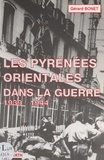 Gérard Bonet - Les Pyrénées-Orientales dans la guerre : les années de plomb, 1939-1944.