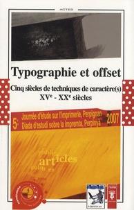 Gérard Bonet - Typographie et offset - Cinq siècles de techniques de caractère(s) XVe-XXe siècles.