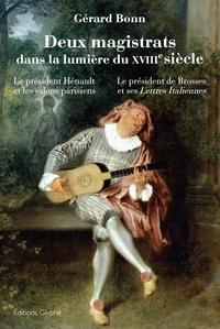 Gérard Bonn - Deux magistrats dans la lumière du XVIIIe siècle - Le président Hénault et les salons parisiens, le président de Brosses et ses Lettres italiennes.