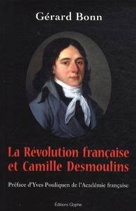 Gérard Bonn - La Révolution française et Camille Desmoulins.