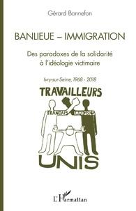 Gérard Bonnefon - Banlieue - Immigration - Des paradoxes de la solidarité à l'idéologie victimaire - Ivry-sur-Seine, 1968-2018.