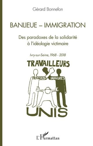 Banlieue - Immigration. Des paradoxes de la solidarité à l'idéologie victimaire - Ivry-sur-Seine, 1968-2018
