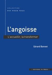 Gérard Bonnet - L'angoisse - L'accueillir, la transformer.