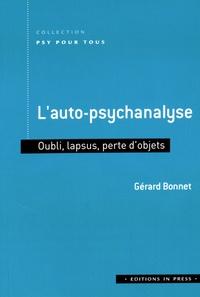 Gérard Bonnet - L'auto-psychanalyse - Oubli, lapsus, perte d'objets.