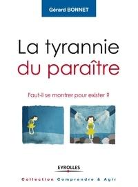 Gérard Bonnet - La tyrannie du paraître - Faut-il se montrer pour exister ?.