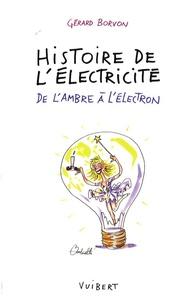 Gérard Borvon - Histoire de l'électricité - De l'ambre à l'électron.