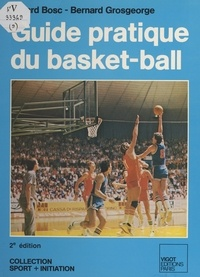 Gérard Bosc - Guide pratique du Basket-Ball.