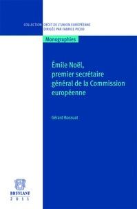 Gérard Bossuat - Emile Noël, premier secrétaire général de la Commission européenne.