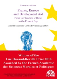 Gérard Bossuat et Gordon D Cumming - France, Europe and Development Aid - From the Treaties of Rome to the Present Day.