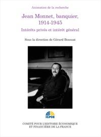 Gérard Bossuat - Jean Monnet, banquier, 1914-1945 - Intérêt privés et intérêt général.
