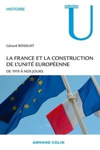 Gérard Bossuat - La France et la construction de l'unité européenne - De 1919 à nos jours.