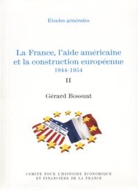 Gérard Bossuat - La France, l'aide américaine et la construction européenne 1944-1954. Volume II.