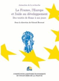 Gérard Bossuat - La France, l'Europe et l'aide au développement - Des traités de Rome à nos jours.