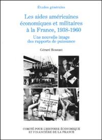 Gérard Bossuat - Les aides américaines économiques et militaires à la France, 1938-1960. - Une nouvelle image des rapports de puissance.