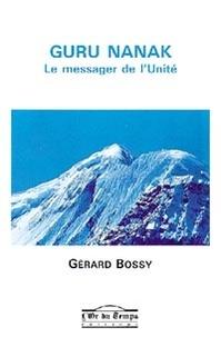 Gérard Bossy - Guru Nanak - Le messager de l'Unité.