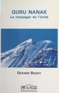 Gérard Bossy et Jean-Pierre Charles - Guru Nanak - Le messager de l'Unité.