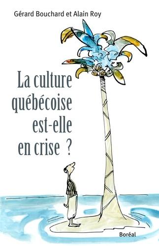 Gérard Bouchard et Alain Roy - La culture québécoise est-elle en crise ?.