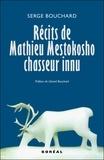 Gérard Bouchard et Serge Bouchard - Récits de Mathieu Mestokosho, chasseur innu.