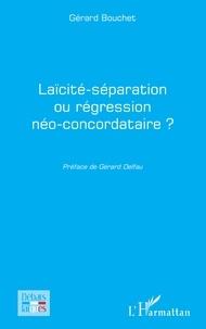 Gérard Bouchet - Laïcité-séparation ou régression néo-concordataire ?.