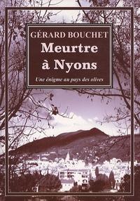 Gérard Bouchet - Meurtres à Nyons - Enigme au pays des olives.