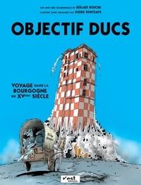 Gérard Bouchu et Didier Bontemps - Objectif ducs - Voyage dans la Bourgogne du XVème siècle.