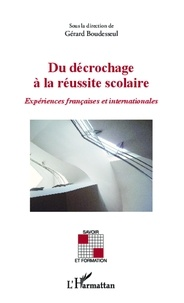 Gérard Boudesseul - Du décrochage à la réussite scolaire - Expériences françaises et internationales.