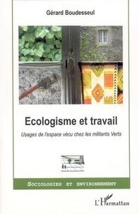 Gérard Boudesseul - Ecologisme et travail - Usages de l'espace vécu chez les militants Verts.