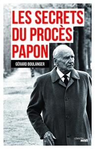 Gérard Boulanger - Les secrets du procès Papon - Souvenirs sur l'affaire.