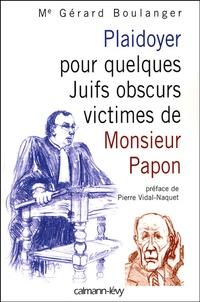 Gérard Boulanger - Plaidoyer pour quelques Juifs obscurs victimes de Monsieur Papon.