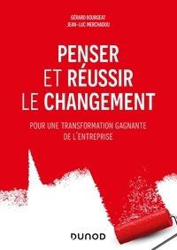 Gérard Bourgeat et Jean-Luc Merchadou - Penser et réussir le changement - Pour une transformation gagnante de l'entreprise.