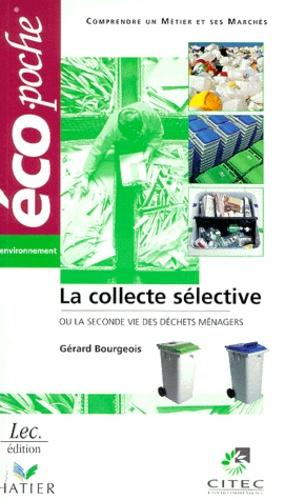 Gérard Bourgeois - La collecte sélective - Ou la seconde vie des déchets ménagers.