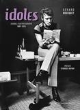 Gérard Bousquet - Idoles - Journal d'un photographe 1967-1975.
