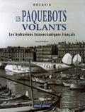 Gérard Bousquet - Les Paquebots volants - Les hydravions transocéaniques français.