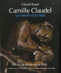 Gérard Bouté - Camille Claudel, le miroir et la nuit - Essai sur l'art de Camille Claudel.