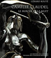 Gérard Bouté - Camille Claudel - Le miroir et la nuit, Essai sur l'art de Camille Claudel.