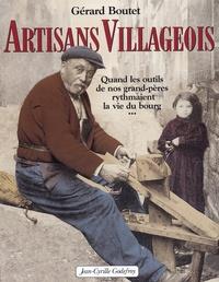 Gérard Boutet - Artisans villageois - Quand les outils de nos grand-pères rythmaient la vie du bourg.