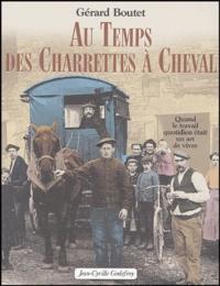 Gérard Boutet - Au temps des Charrettes à Cheval - Quand le travail quotidien était un art de vivre.