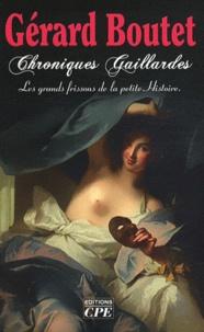 Gérard Boutet - Chroniques gaillardes - De Clotilde à Joséphine, les grands frissons de la petite Histoire.