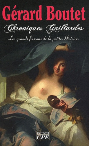 Chroniques gaillardes. De Clotilde à Joséphine, les grands frissons de la petite Histoire