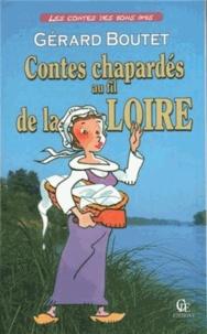 Gérard Boutet - Contes chapardés au fil de la Loire - fabliaux pêchés au gré de l'eau et des saisons.